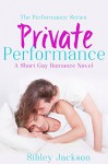 Private Performance: A Sibley Jackson Short Gay M/M Romance (Performance Series Book 1) - Sibley Jackson, Caddy Rowland