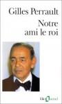 NOTRE AMI LE ROI - GILLES PERRAULT