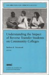 New Directions for Community Colleges, Understanding the Impact of Reverse Transfer Students on Community Colleges, No. 106, Vol. 106 - Barbara K. Townsend