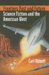 Frontiers Past and Future: Science Fiction and the American West - Carl Abbott