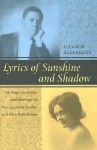 Lyrics of Sunshine and Shadow: The Courtship and Marriage of Paul Laurence Dunbar and Alice Ruth Moore - Eleanor Alexander