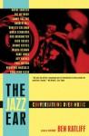 The Jazz Ear: Conversations over Music - Ben Ratliff