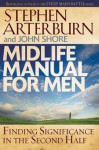 Midlife Manual for Men: Finding Significance in the Second Half - Stephen Arterburn, John Shore