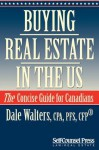 Buying Real Estate in the Us: The Concise Guide for Canadians - Dale Walters