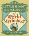 The Little Giant Encyclopedia of World Mythology - Audrey Pavia