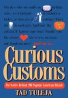 Curious Customs: The Stories Behind 296 Popular American Rituals - Tad Tuleja
