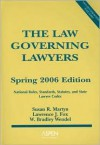 The Law Governing Lawyers: National Rules, Standards, Statutes and State Lawyer Codes 2006 - Susan R. Martyn, W. Bradley Wendel
