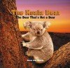 The Koala Bear: The Bear That's Not a Bear - Diana Star Helmer