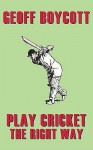 Play Cricket The Right Way - Geoff Boycott