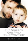 The Book for Guys Who Don't Want Kids - Scott Kelby
