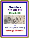 Sketches New and Old, Complete by Mark Twain (Samuel Clemens) : (full image Illustrated) - Mark Twain (Samuel Clemens)