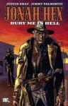 Jonah Hex, Vol. 11: Bury Me in Hell - Justin Gray, Jimmy Palmiotti, Jordi Bernet, Eduardo Risso, Nelson, Fiona Staples