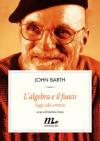 L'algebra e il fuoco - John Barth, Damiano Abeni, Martina Testa