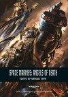 Space Marines: Angels of Death - David Annandale, S P Cawkwell, Ben Counter, Robin Cruddace, Peter Fehervari, David Guymer, Guy Haley, Ray Harrison, Phil Kelly, Nick Kyme, Mark Latham, George Mann, Graham McNeill, Joe Parrino, Anthony Reynolds, Josh Reynolds, Rob Sanders, Cavan Scott, Andy Smillie, James S
