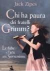 Chi ha paura dei fratelli Grimm? Le fiabe e l'arte della Sovversione - Jack Zipes, Giorgia Grilli