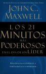Los 21 Minutos Mas Poderosos En El Dia de Un Lider = The 21 Most Powerful Minutes in a Leader's Day - John C. Maxwell