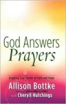 God Answers Prayers: Inspiring True Stories of Faith and Hope - Allison Bottke
