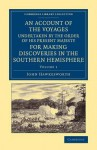 An Account of the Voyages Undertaken by the Order of His Present Majesty for Making Discoveries in the Southern Hemisphere: Volume 1 - John Hawkesworth