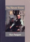 You Never Know - Ron Padgett