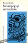 Światopogląd surrealizmu : jego założenia i konsekwencje dla teorii twórczości i teorii sztuki - Krystyna Janicka