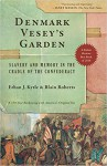 Denmark Vesey's Garden: Slavery and Memory in the Cradle of the Confederacy - Blain Roberts, Ethan J. Kytle