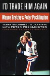 I'd Trade Him Again: Wayne Gretzky & Peter Pocklington - Terry McConnell, J'lyn Nye