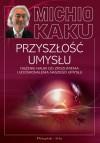 Przyszłość umysłu. Dążenie nauki do zrozumienia i udoskonalenia naszego umysłu. - Michio Kaku, Mariusz Seweryński, Urszula Seweryńska