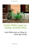 Friedrich Wilhelm Joseph Von Schellings Sämmtliche Werke - Friedrich Wilhelm Joseph Schelling, Karl Friedrich Augus