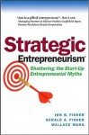Strategic Entrepreneurism: Shattering the Start-Up Entrepreneurial Myths - Jon Fisher