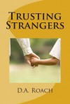 Trusting Strangers - D a Roach, Anthony Roach