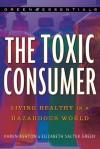 The Toxic Consumer: Living Healthy in a Hazardous World - Karen Ashton, Elizabeth Salter Green, Theo Colborn