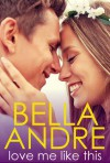 Love Me Like This: The Morrisons - Bella Andre