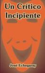 Un Critico Incipiente (Spanish Edition) - José Echegaray