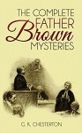 The Complete Father Brown Mysteries (Illustrated) - G. K. Chesterton