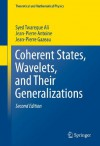 Coherent States, Wavelets, and Their Generalizations (Theoretical and Mathematical Physics) - Syed Twareque Ali, J-p. Antoine, Jp Gazeau