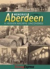 Memories Aberdeen: A Hidden Archive Uncovered. Compiled by Raymond Anderson - Raymond Anderson