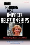 How Hearing Loss Impacts Relationships: Motivating Your Loved One - Richard Carmen