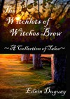 The Witchlets of Witches Brew ~ A Collection of Tales - Edain Duguay