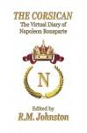 THE CORSICAN: The Virtual Diary of Napoleon Bonaparte - Napoleon Bonaparte, Robert Johnston