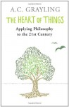 The Heart of Things: Applying Philosophy to the 21st Century - A.C. Grayling
