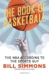 The Book of Basketball: The NBA According to The Sports Guy - Bill Simmons