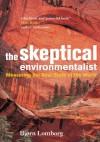 The Skeptical Environmentalist: Measuring the Real State of the World - Bjørn Lomborg