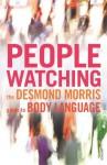 Peoplewatching: The Desmond Morris Guide to Body Language - Desmond Morris