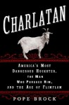 Charlatan: America's Most Dangerous Huckster, the Man Who Pursued Him, and the Age of Flimflam - Pope Brock