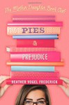 Pies and Prejudice (Mother-Daughter Book Club #4) - Heather Vogel Frederick