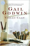 Violet Clay: A Novel - Gail Godwin