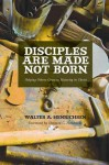 Disciples Are Made Not Born: Helping Others Grow to Maturity in Christ - Walter A. Henrichsen, Howard G. Hendricks