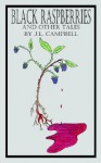 Black Raspberries and Other Tales by J.L. Campbell - J. L. Campbell