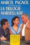 La Trilogie marseillaise : Marius - Fanny - César - Marcel Pagnol