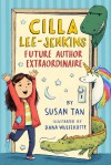 Cilla Lee-Jenkins: Future Author Extraordinaire - Susan Tan, Dana Wulfekotte